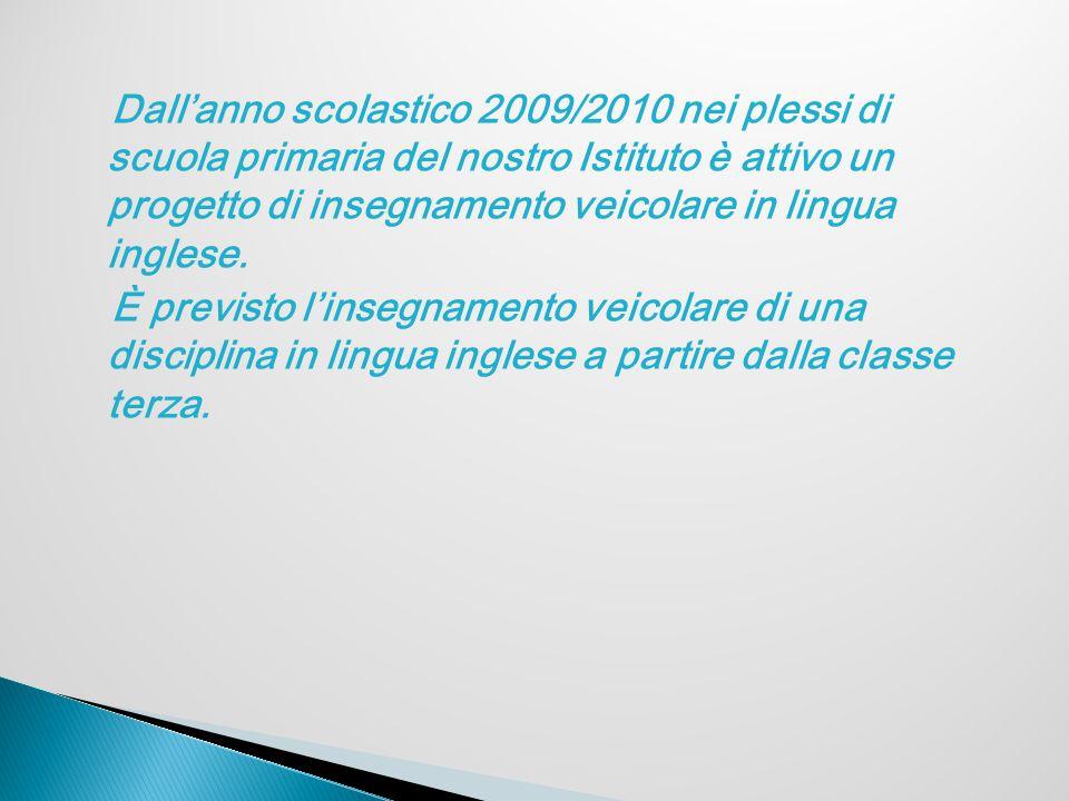 Dall'anno scolastico 2009/2010 nei plessi di scuola primaria del nostro Istituto è attivo un progetto di insegnamento veicolare in lingua inglese. È p