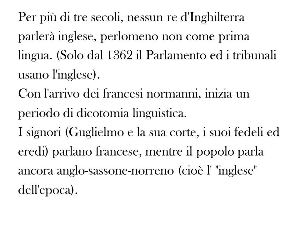 Per più di tre secoli, nessun re d Inghilterra parlerà inglese, perlomeno non come prima lingua.