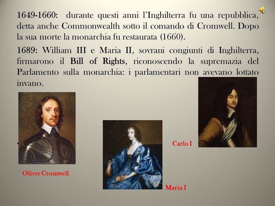 1649-1660: durante questi anni l'Inghilterra fu una repubblica, detta anche Commonwealth sotto il comando di Cromwell.