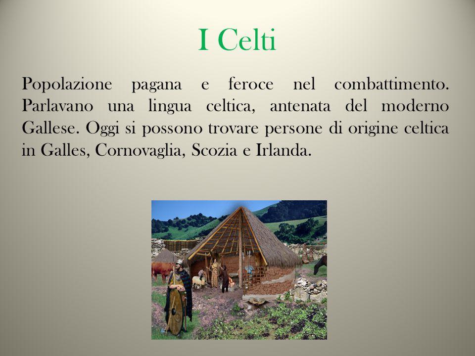 I Celti Popolazione pagana e feroce nel combattimento.