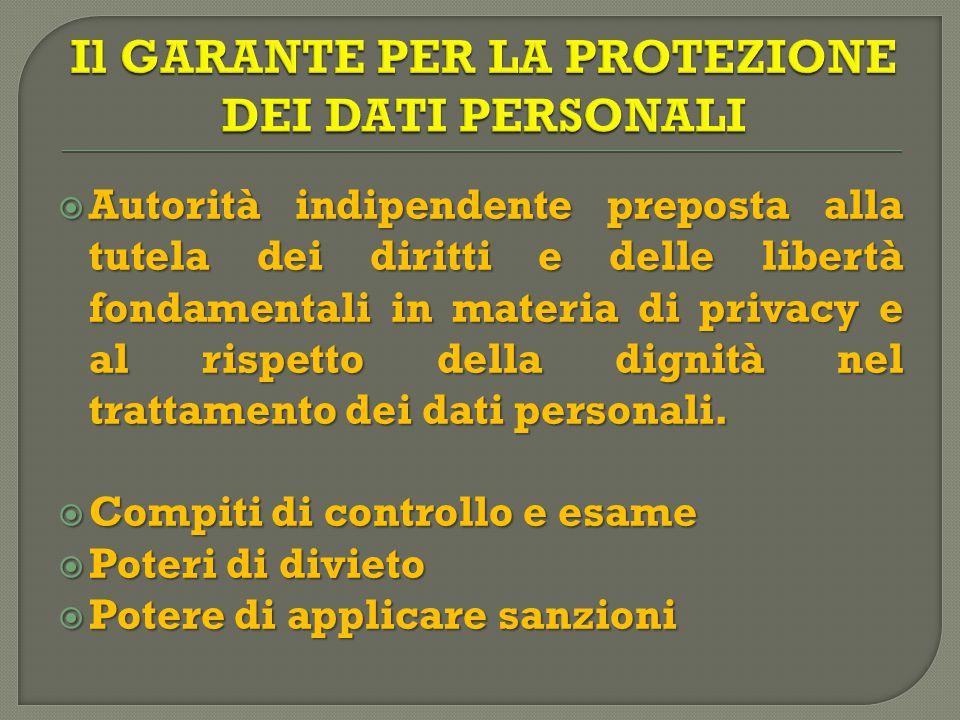  Autorità indipendente preposta alla tutela dei diritti e delle libertà fondamentali in materia di privacy e al rispetto della dignità nel trattamento dei dati personali.
