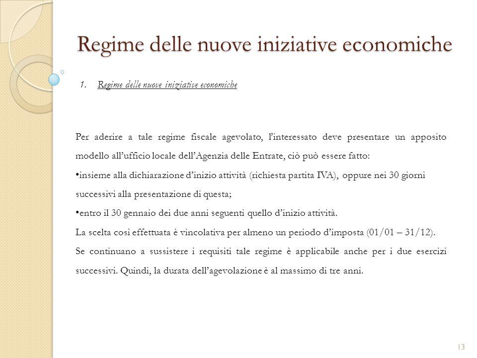 1.Regime delle nuove iniziative economiche Regime delle nuove iniziative economiche Per aderire a tale regime fiscale agevolato, l'interessato deve pr