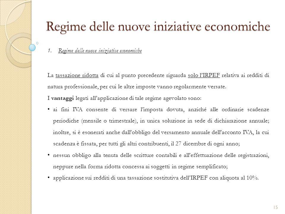 1.Regime delle nuove iniziative economiche Regime delle nuove iniziative economiche La tassazione ridotta di cui al punto precedente riguarda solo l'I