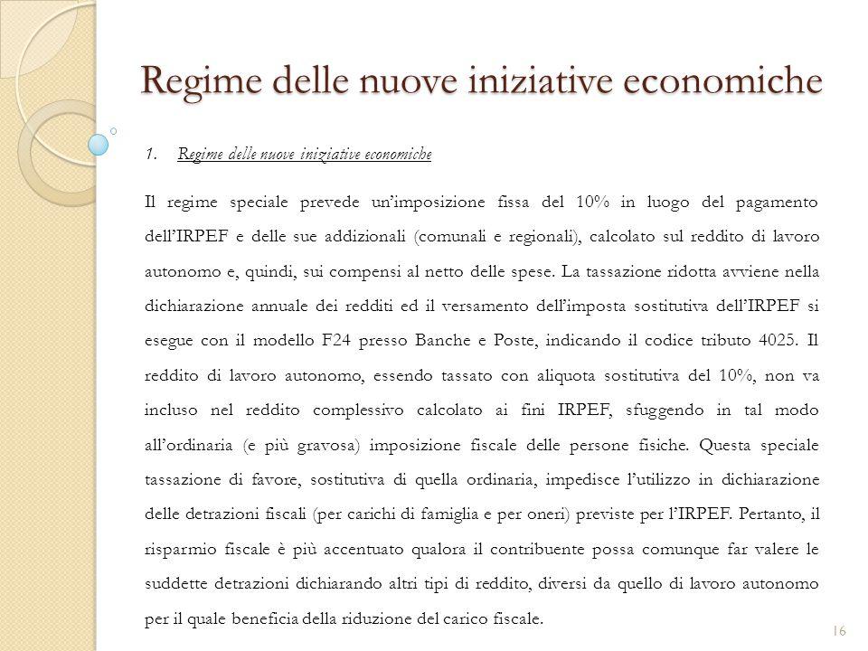 1.Regime delle nuove iniziative economiche Regime delle nuove iniziative economiche Il regime speciale prevede un'imposizione fissa del 10% in luogo d