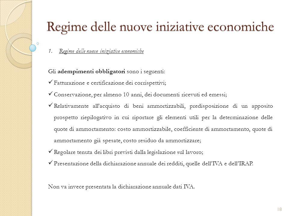 1.Regime delle nuove iniziative economiche Regime delle nuove iniziative economiche Gli adempimenti obbligatori sono i seguenti: Fatturazione e certif