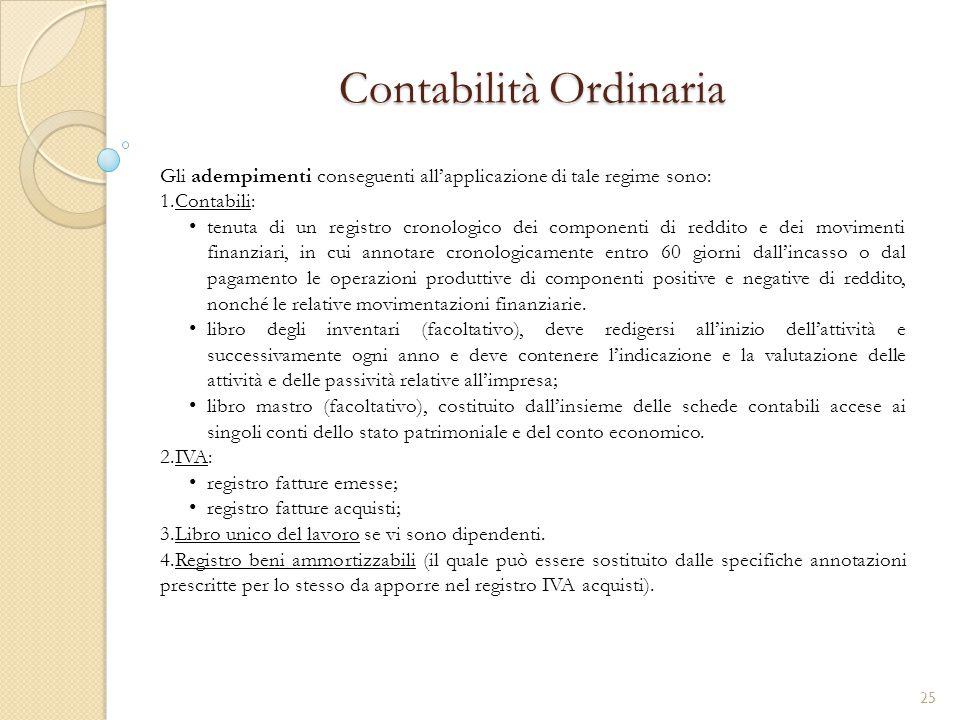 Contabilità Ordinaria Gli adempimenti conseguenti all'applicazione di tale regime sono: 1.Contabili: tenuta di un registro cronologico dei componenti