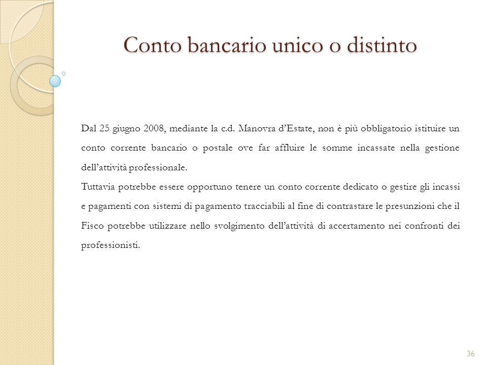 Conto bancario unico o distinto Dal 25 giugno 2008, mediante la c.d. Manovra d'Estate, non è più obbligatorio istituire un conto corrente bancario o p