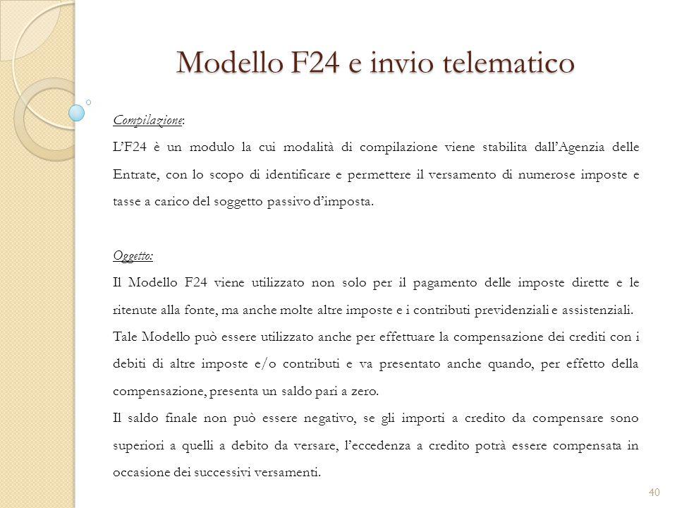 Modello F24 e invio telematico Compilazione: L'F24 è un modulo la cui modalità di compilazione viene stabilita dall'Agenzia delle Entrate, con lo scop