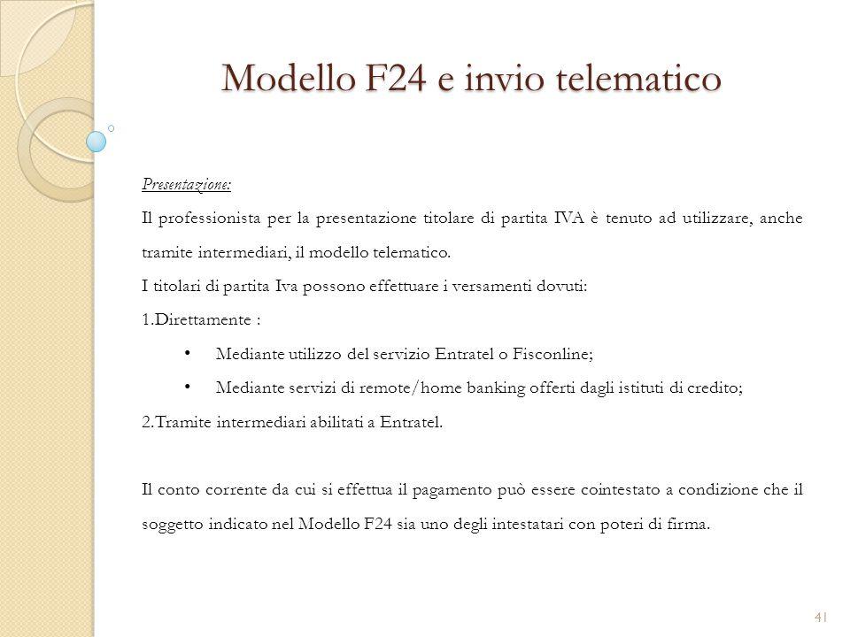 Modello F24 e invio telematico Presentazione: Il professionista per la presentazione titolare di partita IVA è tenuto ad utilizzare, anche tramite int