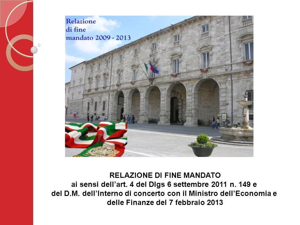 RELAZIONE DI FINE MANDATO ai sensi dell'art. 4 del Dlgs 6 settembre 2011 n. 149 e del D.M. dell'Interno di concerto con il Ministro dell'Economia e de