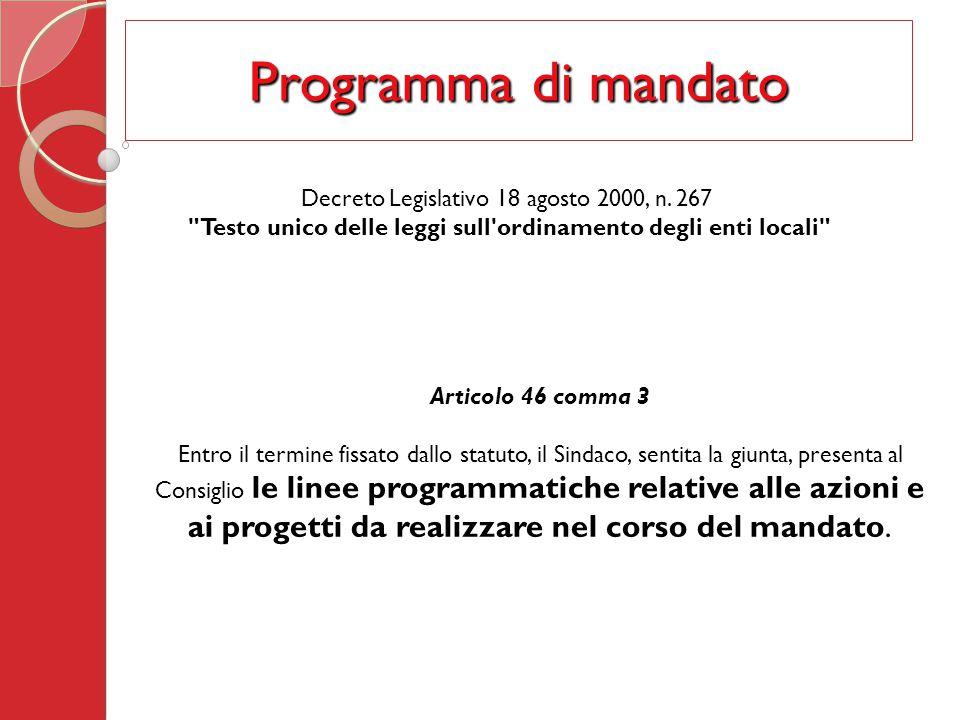 Programma di mandato Articolo 46 comma 3 Entro il termine fissato dallo statuto, il Sindaco, sentita la giunta, presenta al Consiglio le linee programmatiche relative alle azioni e ai progetti da realizzare nel corso del mandato.