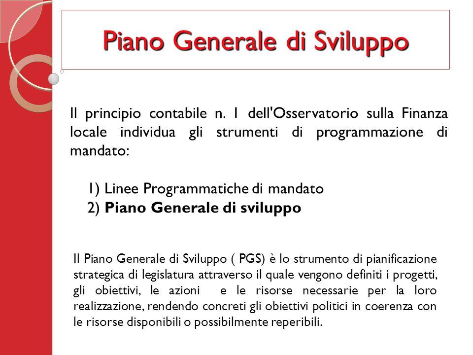 Piano Generale di Sviluppo Il principio contabile n. 1 dell'Osservatorio sulla Finanza locale individua gli strumenti di programmazione di mandato: 1)
