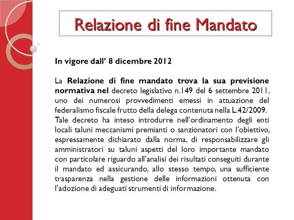 In vigore dall' 8 dicembre 2012 La Relazione di fine mandato trova la sua previsione normativa nel decreto legislativo n.149 del 6 settembre 2011, uno