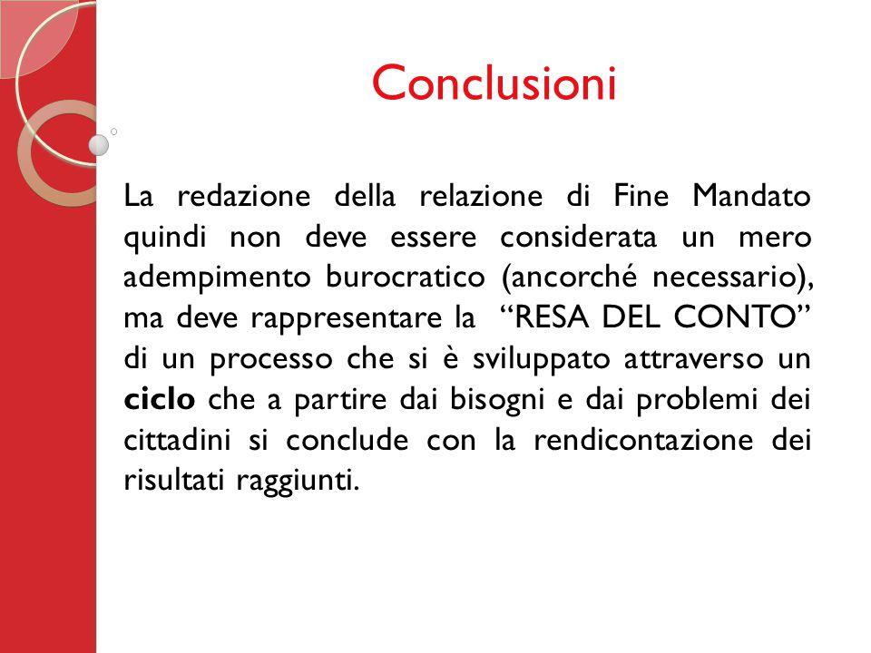 Conclusioni La redazione della relazione di Fine Mandato quindi non deve essere considerata un mero adempimento burocratico (ancorché necessario), ma