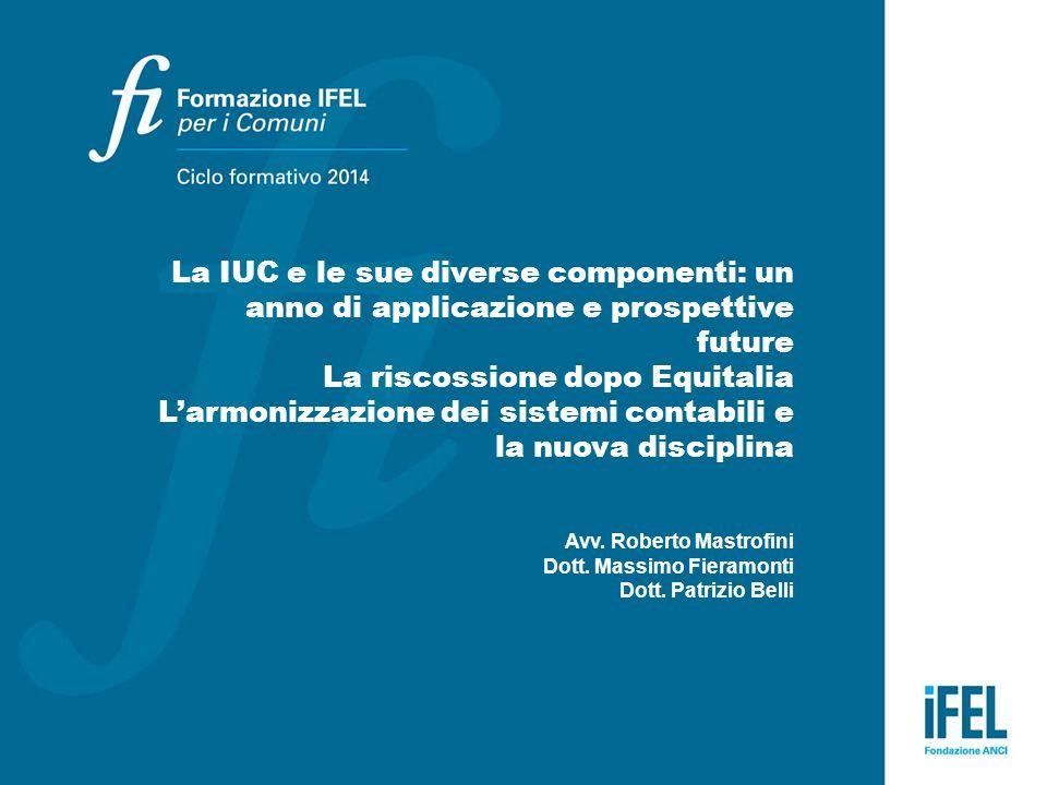 La IUC e le sue diverse componenti: un anno di applicazione e prospettive future La riscossione dopo Equitalia L'armonizzazione dei sistemi contabili