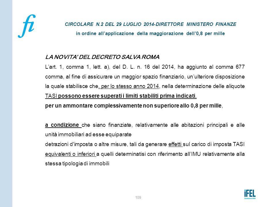 LA NOVITA' DEL DECRETO SALVA ROMA L'art. 1, comma 1, lett. a), del D. L. n. 16 del 2014, ha aggiunto al comma 677 comma, al fine di assicurare un magg