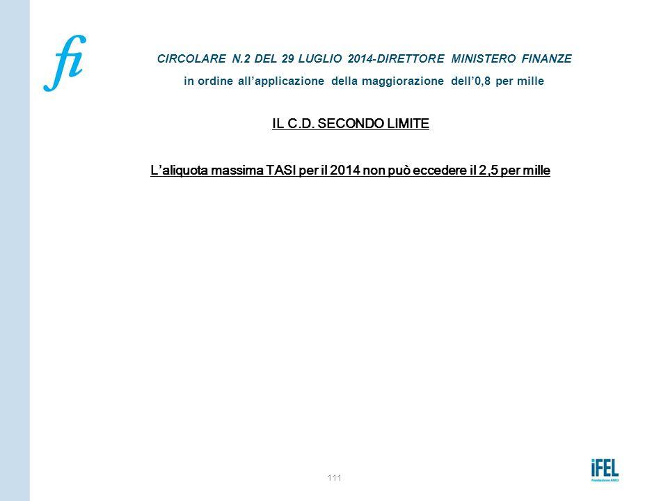 IL C.D. SECONDO LIMITE L'aliquota massima TASI per il 2014 non può eccedere il 2,5 per mille 111 CIRCOLARE N.2 DEL 29 LUGLIO 2014-DIRETTORE MINISTERO