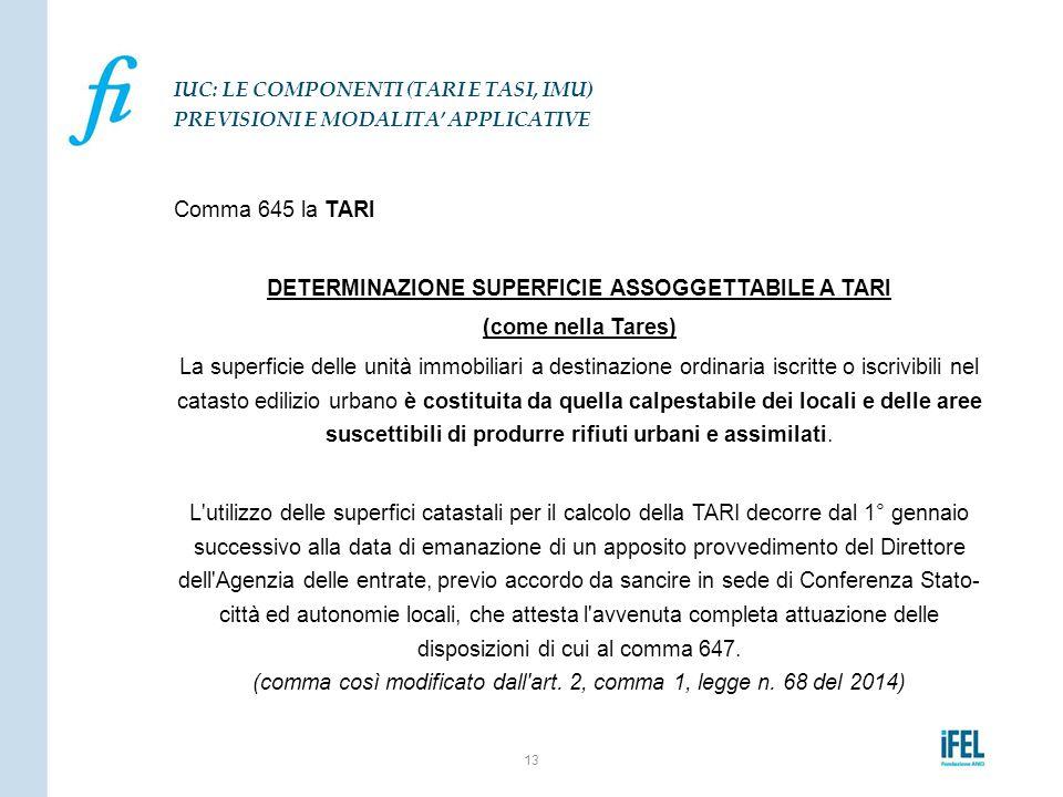 Comma 645 la TARI DETERMINAZIONE SUPERFICIE ASSOGGETTABILE A TARI (come nella Tares) La superficie delle unità immobiliari a destinazione ordinaria is