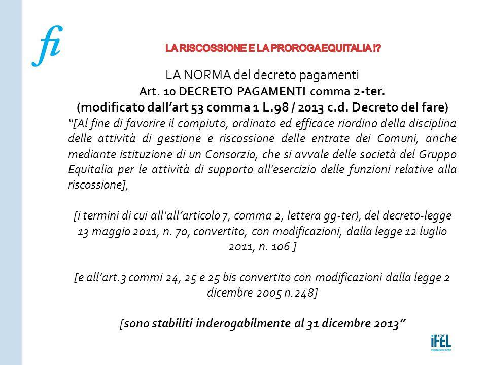 Pagina 155ROMA10/07/2013 LA NORMA del decreto pagamenti Art. 10 DECRETO PAGAMENTI comma 2-ter. (modificato dall'art 53 comma 1 L.98 / 2013 c.d. Decret