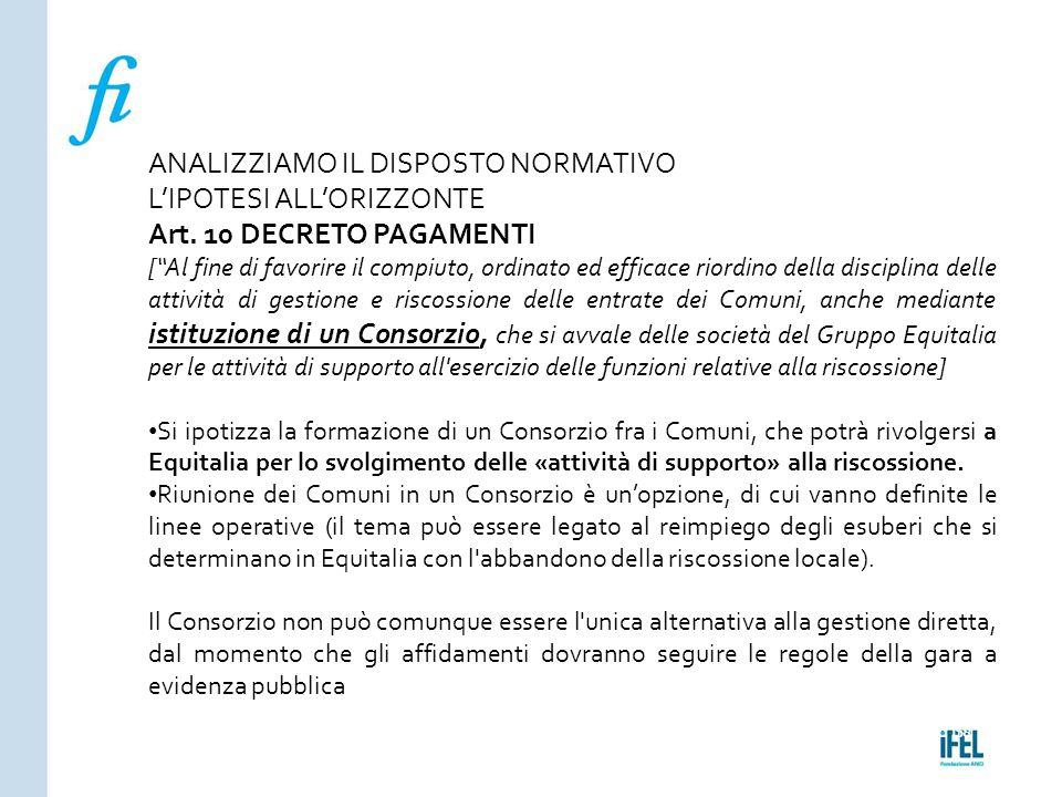 """Pagina 158ROMA10/07/2013 ANALIZZIAMO IL DISPOSTO NORMATIVO L'IPOTESI ALL'ORIZZONTE Art. 10 DECRETO PAGAMENTI [""""Al fine di favorire il compiuto, ordina"""