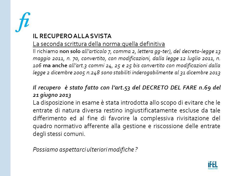 Pagina 161ROMA10/07/2013 IL RECUPERO ALLA SVISTA La seconda scrittura della norma:quella definitiva Il richiamo non solo all'articolo 7, comma 2, lett