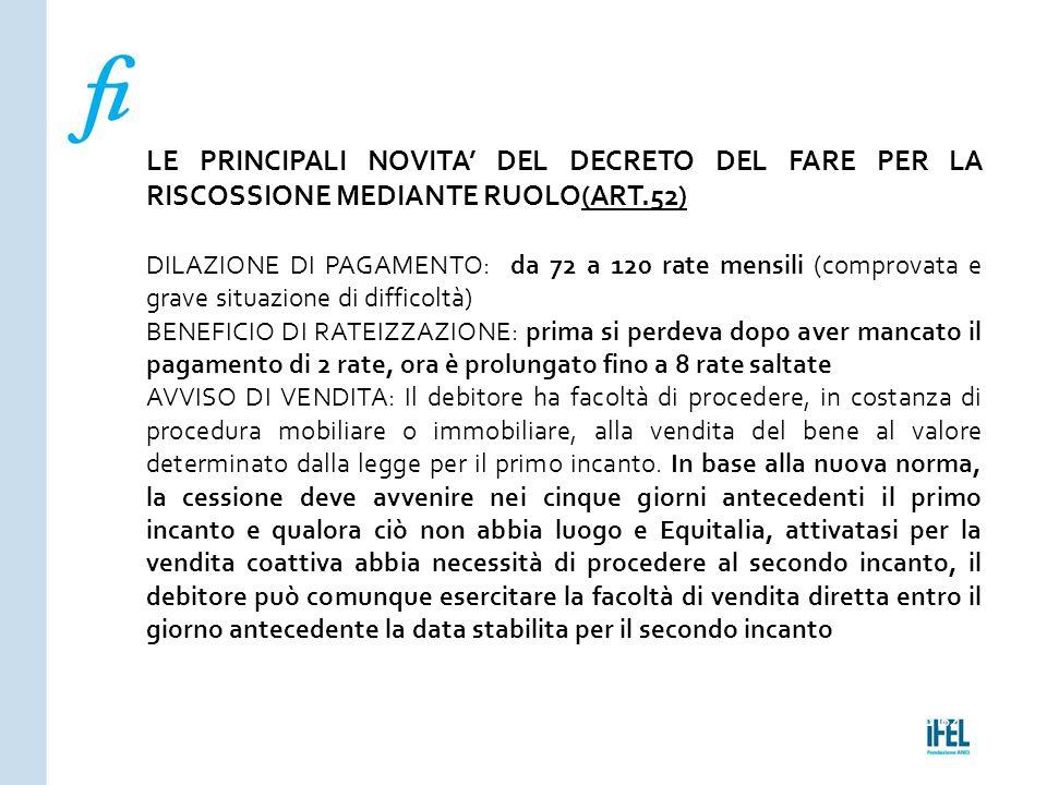 Pagina 162ROMA10/07/2013 LE PRINCIPALI NOVITA' DEL DECRETO DEL FARE PER LA RISCOSSIONE MEDIANTE RUOLO(ART.52) DILAZIONE DI PAGAMENTO: da 72 a 120 rate