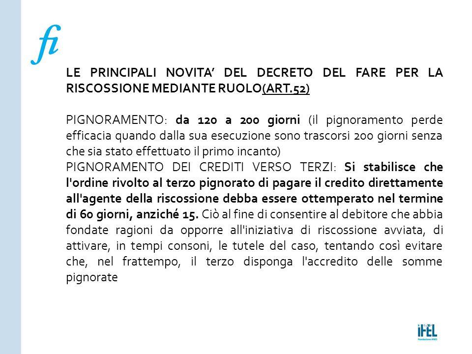 Pagina 163ROMA10/07/2013 LE PRINCIPALI NOVITA' DEL DECRETO DEL FARE PER LA RISCOSSIONE MEDIANTE RUOLO(ART.52) PIGNORAMENTO: da 120 a 200 giorni (il pi