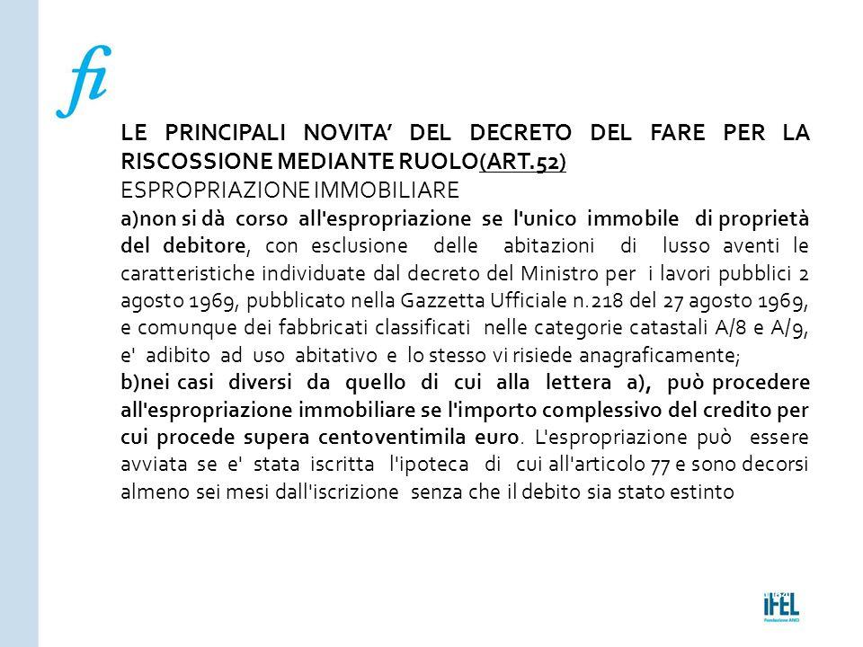 Pagina 164ROMA10/07/2013 LE PRINCIPALI NOVITA' DEL DECRETO DEL FARE PER LA RISCOSSIONE MEDIANTE RUOLO(ART.52) ESPROPRIAZIONE IMMOBILIARE a)non si dà c