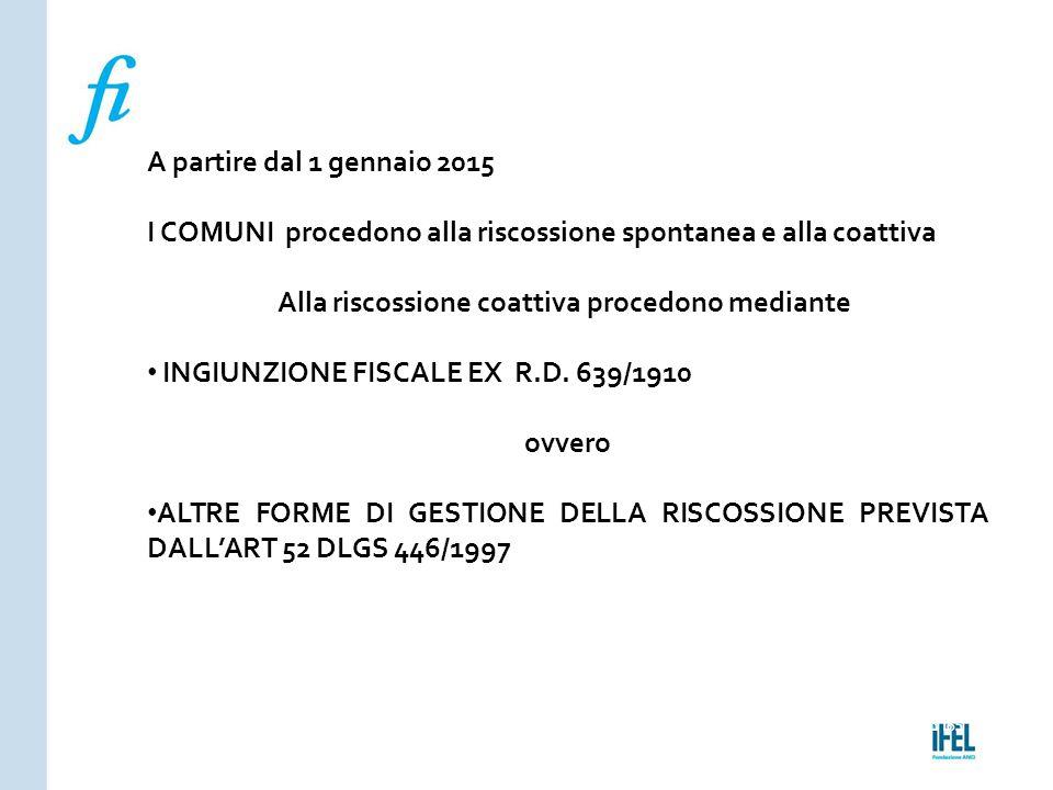 Pagina 165ROMA10/07/2013 A partire dal 1 gennaio 2015 I COMUNI procedono alla riscossione spontanea e alla coattiva Alla riscossione coattiva procedon