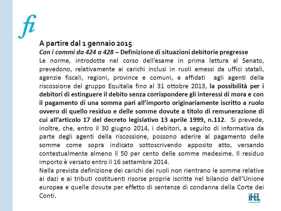 Pagina 167ROMA10/07/2013 A partire dal 1 gennaio 2015 Con i commi da 424 a 428 – Definizione di situazioni debitorie pregresse Le norme, introdotte ne