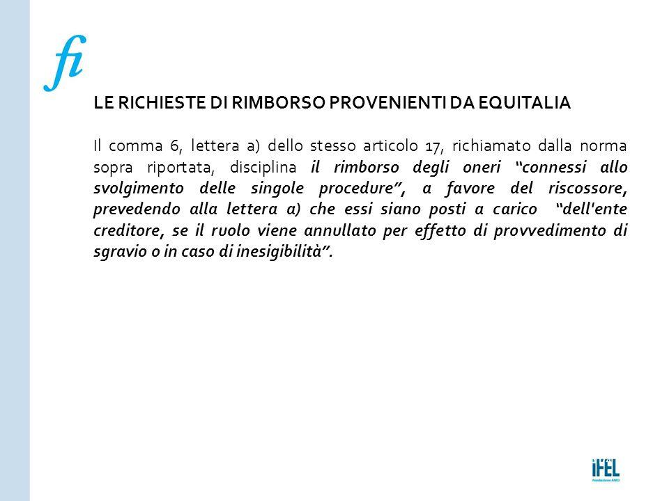 Pagina 174ROMA10/07/2013 LE RICHIESTE DI RIMBORSO PROVENIENTI DA EQUITALIA Il comma 6, lettera a) dello stesso articolo 17, richiamato dalla norma sop