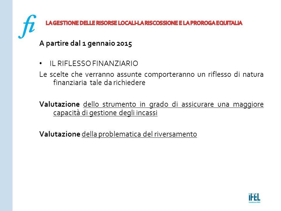 Pagina 189ROMA10/07/2013 A partire dal 1 gennaio 2015 IL RIFLESSO FINANZIARIO Le scelte che verranno assunte comporteranno un riflesso di natura finan