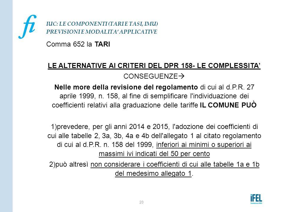Comma 652 la TARI LE ALTERNATIVE AI CRITERI DEL DPR 158- LE COMPLESSITA' CONSEGUENZE  Nelle more della revisione del regolamento di cui al d.P.R. 27