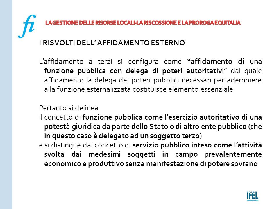 """Pagina 202ROMA10/07/2013 I RISVOLTI DELL' AFFIDAMENTO ESTERNO L'affidamento a terzi si configura come """"affidamento di una funzione pubblica con delega"""
