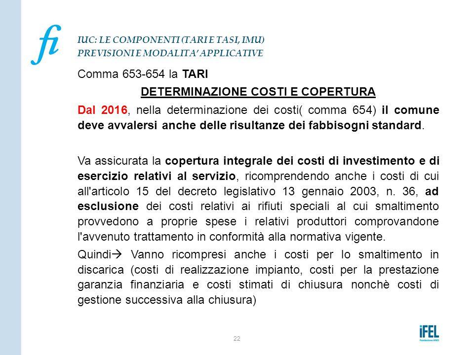 Comma 653-654 la TARI DETERMINAZIONE COSTI E COPERTURA Dal 2016, nella determinazione dei costi( comma 654) il comune deve avvalersi anche delle risul