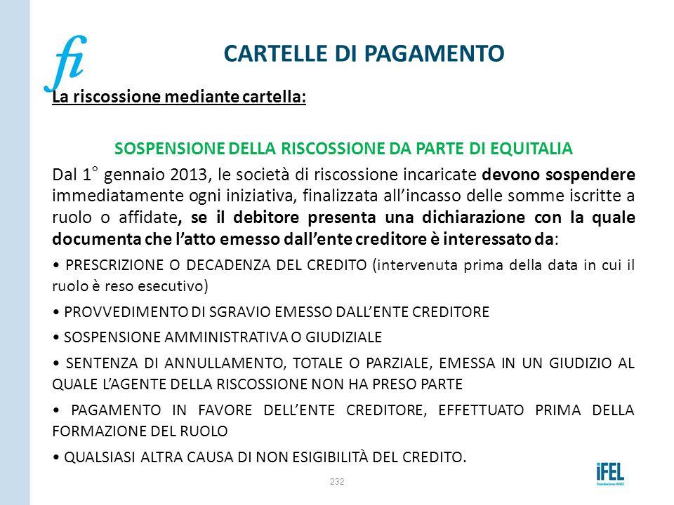 La riscossione mediante cartella: SOSPENSIONE DELLA RISCOSSIONE DA PARTE DI EQUITALIA Dal 1° gennaio 2013, le società di riscossione incaricate devono