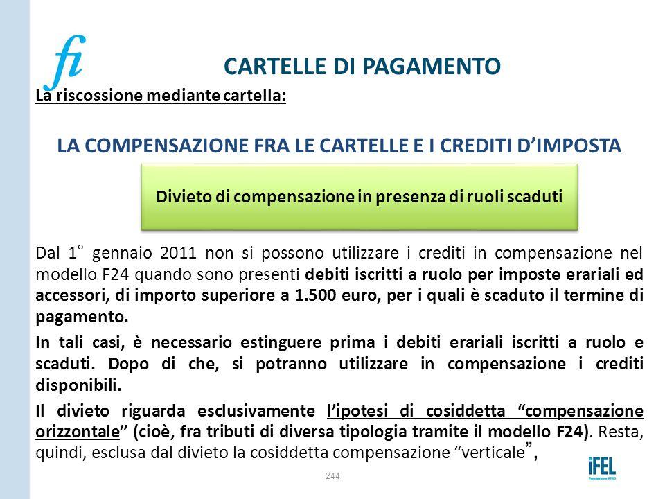 La riscossione mediante cartella: LA COMPENSAZIONE FRA LE CARTELLE E I CREDITI D'IMPOSTA Dal 1° gennaio 2011 non si possono utilizzare i crediti in co