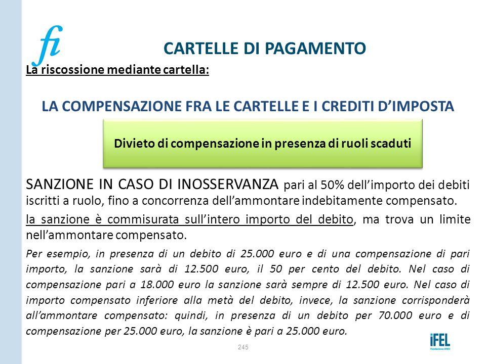 La riscossione mediante cartella: LA COMPENSAZIONE FRA LE CARTELLE E I CREDITI D'IMPOSTA SANZIONE IN CASO DI INOSSERVANZA pari al 50% dell'importo dei