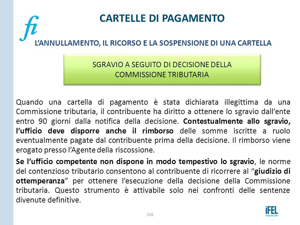 L'ANNULLAMENTO, IL RICORSO E LA SOSPENSIONE DI UNA CARTELLA Quando una cartella di pagamento è stata dichiarata illegittima da una Commissione tributa