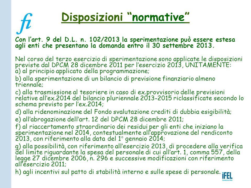 Con l'art. 9 del D.L. n. 102/2013 la sperimentazione può essere estesa agli enti che presentano la domanda entro il 30 settembre 2013. Nel corso del t
