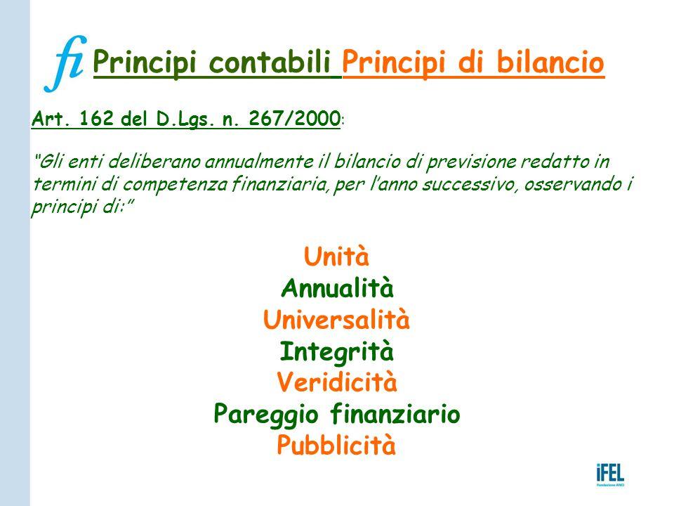 """Principi contabili Principi di bilancio Art. 162 del D.Lgs. n. 267/2000 : """"Gli enti deliberano annualmente il bilancio di previsione redatto in termin"""