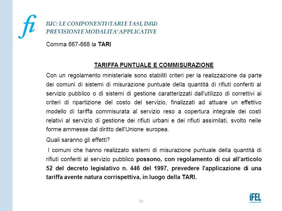 Comma 667-668 la TARI TARIFFA PUNTUALE E COMMISURAZIONE Con un regolamento ministeriale sono stabiliti criteri per la realizzazione da parte dei comun