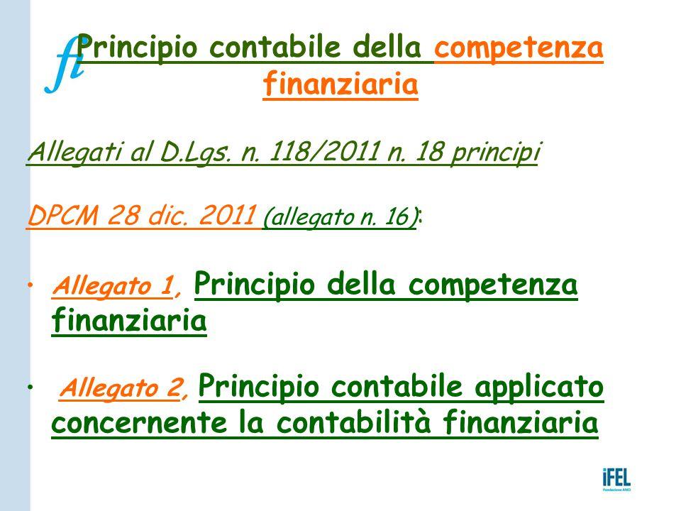 Principio contabile della competenza finanziaria Allegati al D.Lgs. n. 118/2011 n. 18 principi DPCM 28 dic. 2011 (allegato n. 16) : Allegato 1, Princi