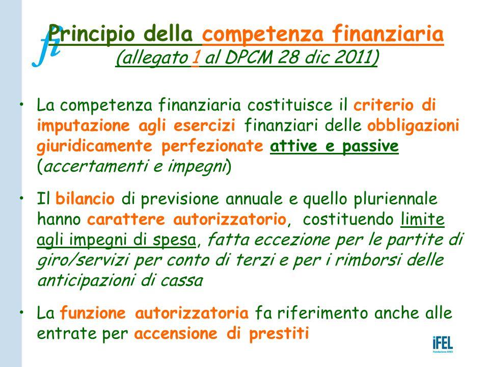 Principio della competenza finanziaria (allegato 1 al DPCM 28 dic 2011) La competenza finanziaria costituisce il criterio di imputazione agli esercizi