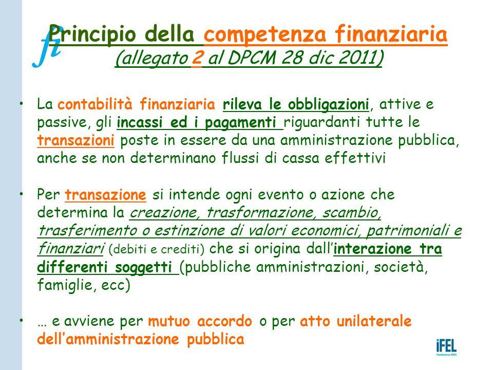 Principio della competenza finanziaria (allegato 2 al DPCM 28 dic 2011) La contabilità finanziaria rileva le obbligazioni, attive e passive, gli incas