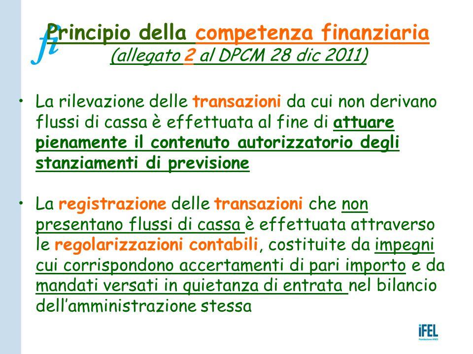Principio della competenza finanziaria (allegato 2 al DPCM 28 dic 2011) La rilevazione delle transazioni da cui non derivano flussi di cassa è effettu