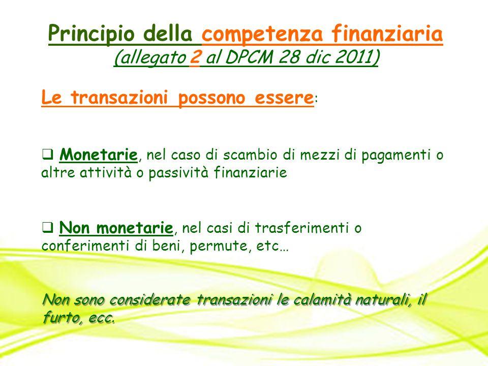 Principio della competenza finanziaria (allegato 2 al DPCM 28 dic 2011) Le transazioni possono essere :  Monetarie, nel caso di scambio di mezzi di p