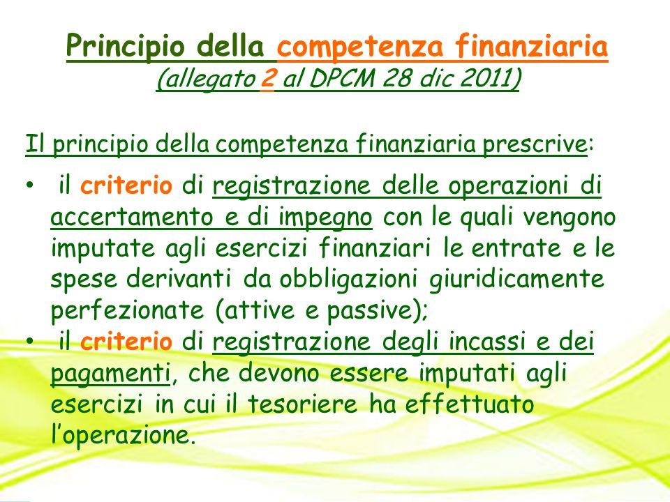 Principio della competenza finanziaria (allegato 2 al DPCM 28 dic 2011) Il principio della competenza finanziaria prescrive: il criterio di registrazi