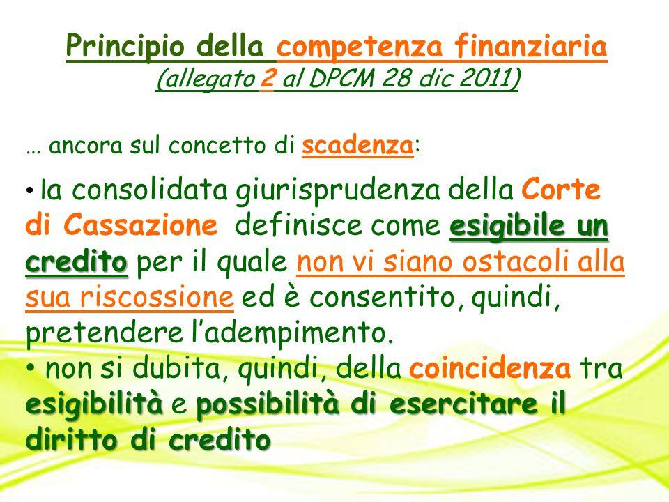 Principio della competenza finanziaria (allegato 2 al DPCM 28 dic 2011) … ancora sul concetto di scadenza : esigibile un credito l a consolidata giuri