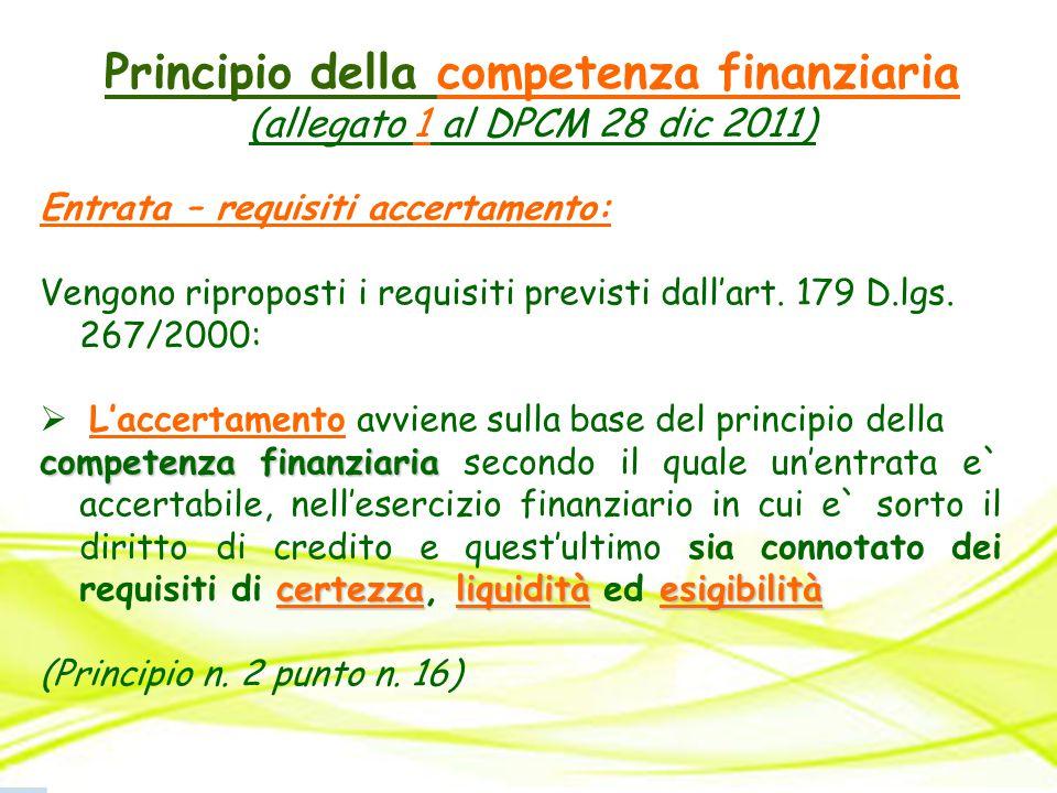 Principio della competenza finanziaria (allegato 1 al DPCM 28 dic 2011) Entrata – requisiti accertamento: Vengono riproposti i requisiti previsti dall